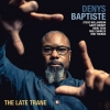 Denys Baptiste: The Late Trane (Edition)